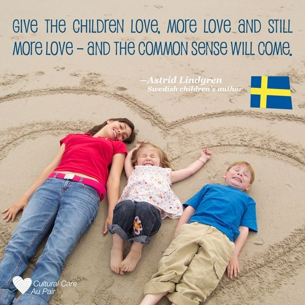 We love this quote from Astrid Lindgren, Swedish author of Pipi Longstocking.  Click here for more inspirational quotes from around the world.
