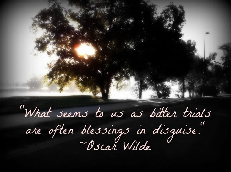 What seems to us as bitter trials are often blessings in disguise. ~Oscar Wilde #quote