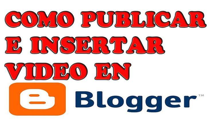 Como publicar en Blogger e insertar Videos HD 2013