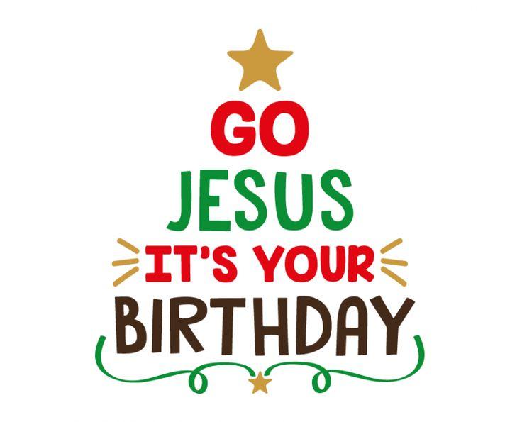Free Svg Cut File Go Jesus It S Your Birthday