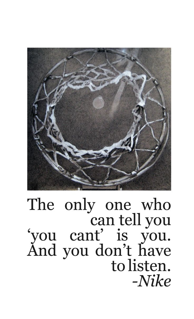 The only one who can tell you 'you cant' is you. And you don't have to listen. Nike, Motivational Quote Poster, Original Charcoal Drawing by Jacqueline Joseph 2011 Basketball Quotes