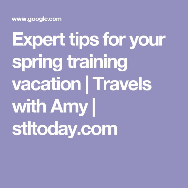 Expert tips for your spring training vacation | Travels with Amy | stltoday.com