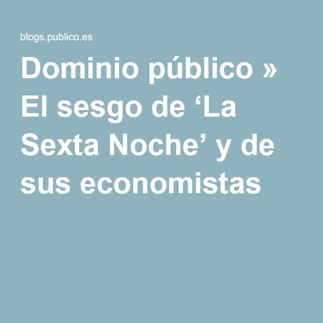Dominio público » El sesgo de 'La Sexta Noche' y de sus economistas