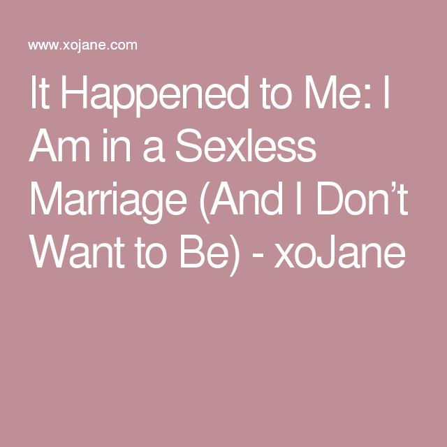 It Happened to Me: I Am in a Sexless Marriage (And I Don't Want to Be) - xoJane