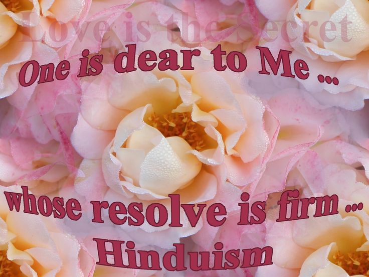 "One is dear to Me who does not hate any creature, who is friendly and compassionate, free from the notion of ""I"" and ""my"", even-minded in pain and pleasure, forgiving; and who is ever content, who has subdued the mind, whose resolve is firm, whose mind and intellect are engaged in dwelling upon Me, and who is devoted to Me. (12.13-14)"