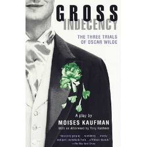 Gross Indecency - Moises Kaufman, the first play Madeleine and I saw together.  Brilliant, sad.
