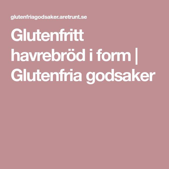 Glutenfritt havrebröd i form | Glutenfria godsaker