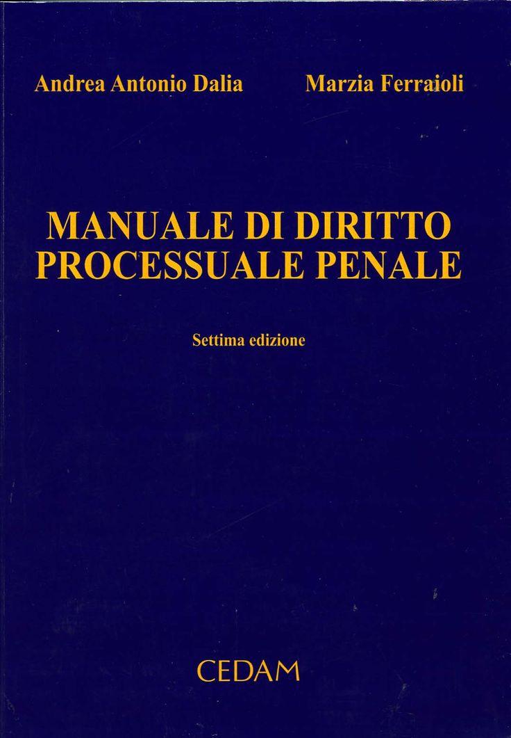 Manuale di diritto processuale penale / Andrea Antonio Dalia, Marzia Ferraioli. - Padova : Cedam, 2012. - 7a. ed.