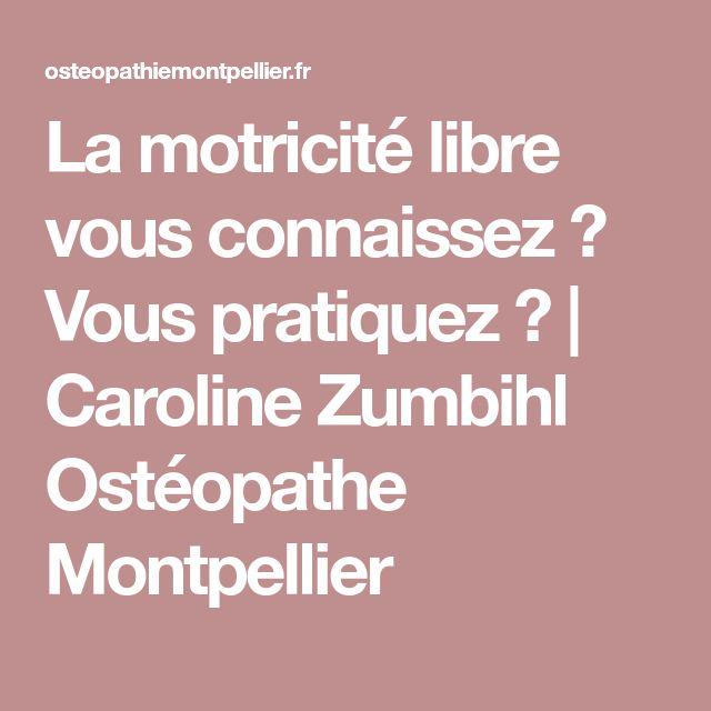 La motricité libre vous connaissez ? Vous pratiquez ? | Caroline Zumbihl  Ostéopathe Montpellier
