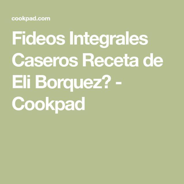 Fideos Integrales Caseros Receta de Eli Borquez🍗 - Cookpad