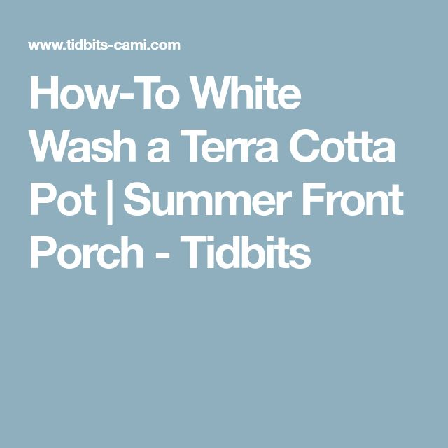 How-To White Wash a Terra Cotta Pot | Summer Front Porch - Tidbits