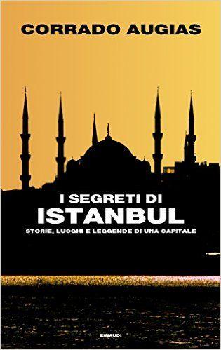 Scaricare I segreti di Istanbul. Storie, luoghi e leggende di una capitale PDF
