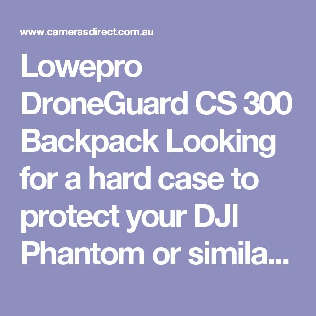 Lowepro DroneGuard CS 300 Backpack Looking for a hard case to protect your DJI Phantom or similar drone?  Designed by serious drone pilots for smaller enthusiast quadcopters such as the Parrot Bebop  DroneGuard Case is much more than a standard DSLR backpack re-purposed for drones. Protect your investment with a case designed for quadcopters.