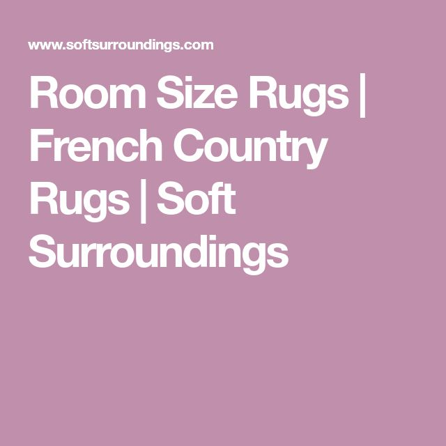 Room Size Rugs | French Country Rugs | Soft Surroundings