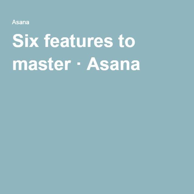 Six features to master · Asana