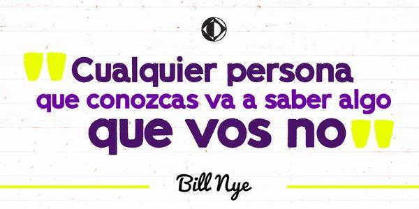 Bill Nye es científico, actor, comediante, entre otras cosas. Nos gustó esta frase suya que borra cualquier prejuicio.
