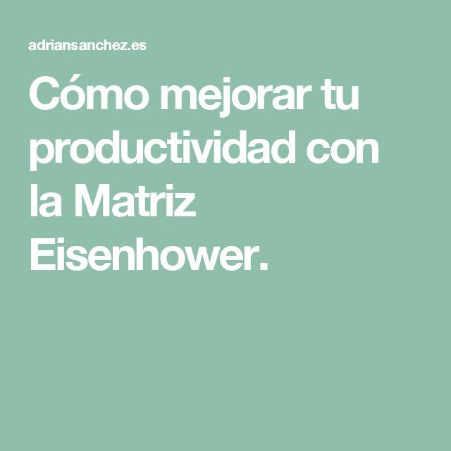 Cómo mejorar tu productividad con la Matriz Eisenhower.