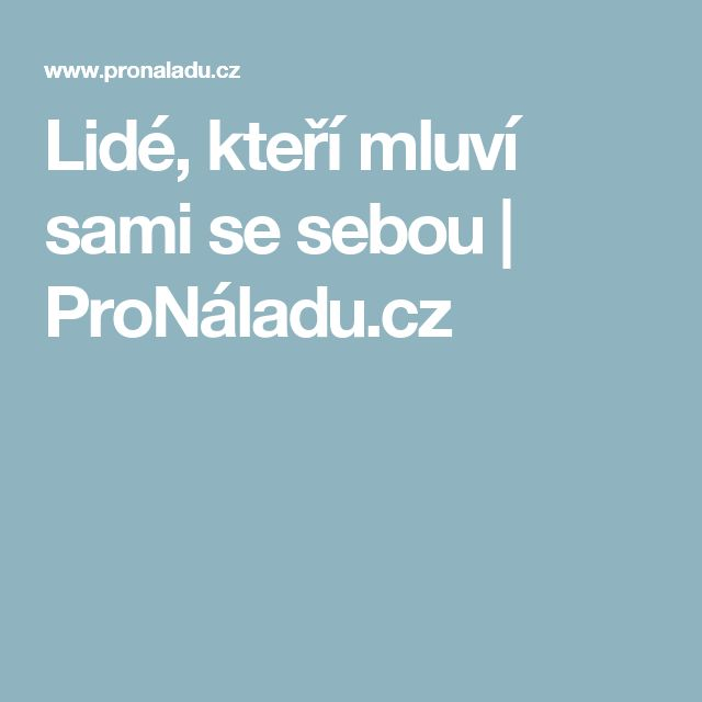 Lidé, kteří mluví sami se sebou | ProNáladu.cz