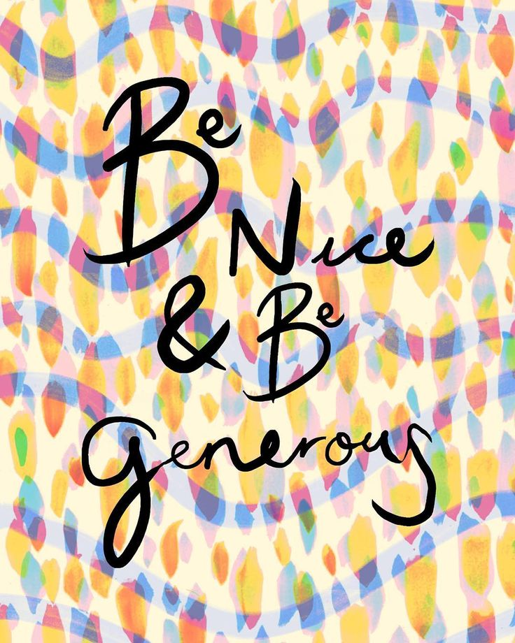 be nice and be generous - by laura redburn