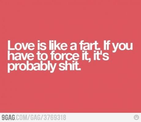 Love is like a fart