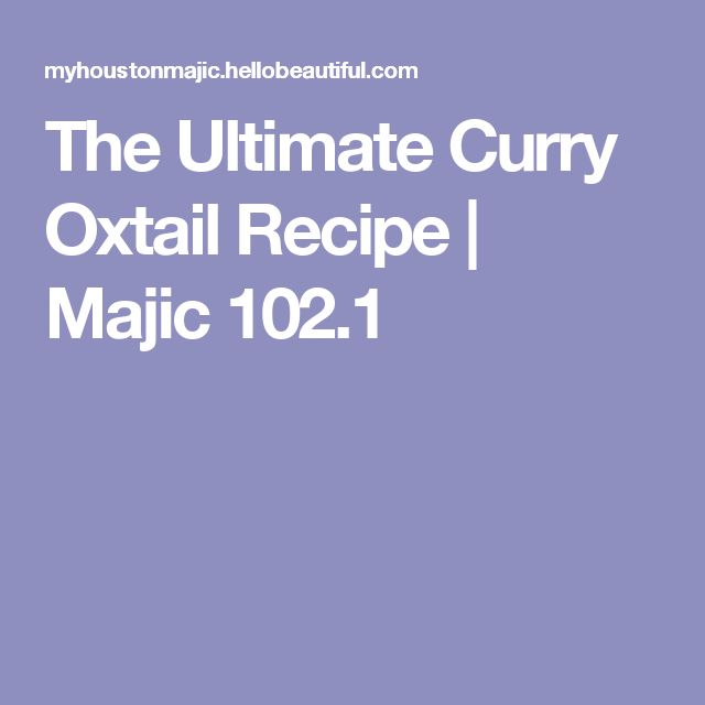 The Ultimate Curry Oxtail Recipe   Majic 102.1