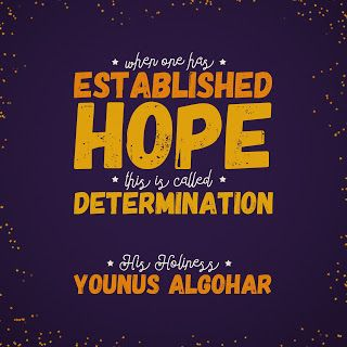 'When one has established hope, this is called determination.' - His Holiness Younus AlGohar