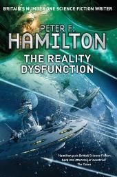 PETER F HAMILTON - THE REALITY DYSFUNCTION - In AD 2600, a true golden age is within our grasp. But now something has gone catastrophically wrong. On a primitive colony planet a renegade criminal's chance encounter with an utterly alien entity unleashes the most primal of all our fears. An extinct race which inhabited the galaxy aeons ago called it 'The Reality Dysfunction', and is the nightmare which has prowled beside us since the beginning of history.