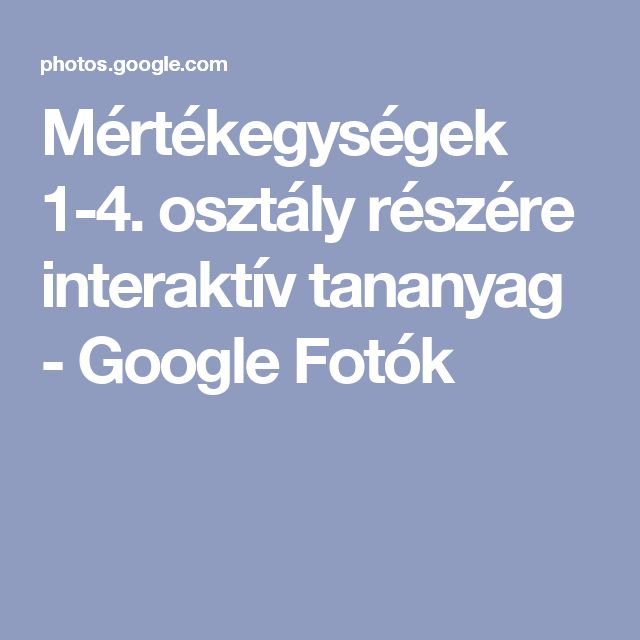 Mértékegységek 1-4. osztály részére interaktív tananyag - Google Fotók