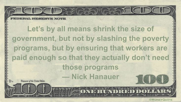 Nick Hanauer Money Quotation saying reduce government bloat by increasing wages so poverty programs aren't needed