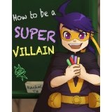 How To Be A Super Villain (A Fun Illustrated Children's Picture Book) (Kindle Edition)By Rachel Yu