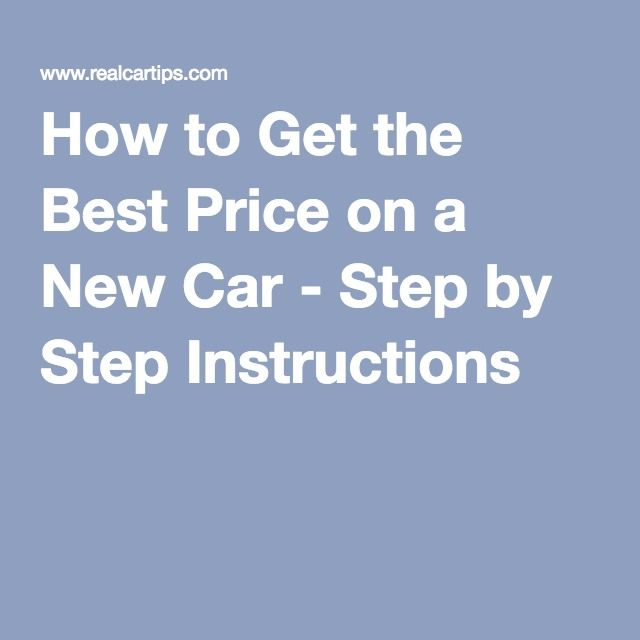 How to Get the Best Price on a New Car - Step by Step Instructions