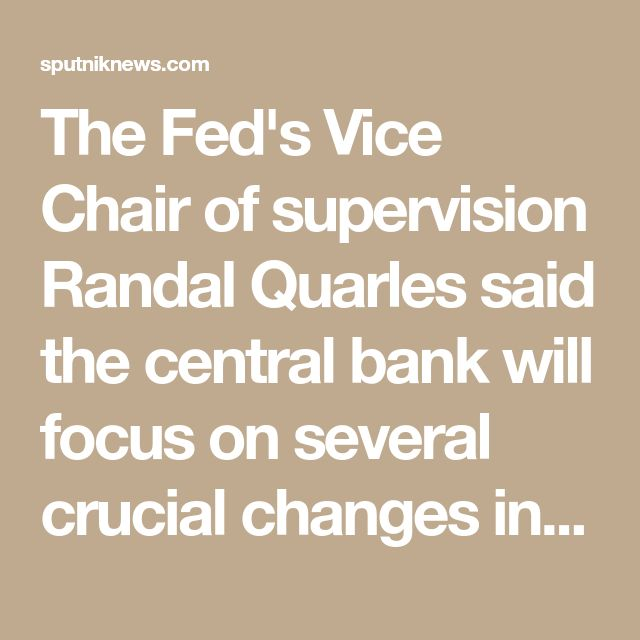 The Fed's Vice Chair of supervision Randal Quarles said the central bank will focus on several crucial changes in its regulation of Wall Street. These include relaxed capital rules, proprietary trading, and a crackdown on taxpayer bailouts at the central bank's or the government's expense.