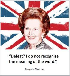 Margaret Thatcher quotes in honor of her death. This is a conservative who didn't take punches, but always stood up against evil, over, over, and over again.
