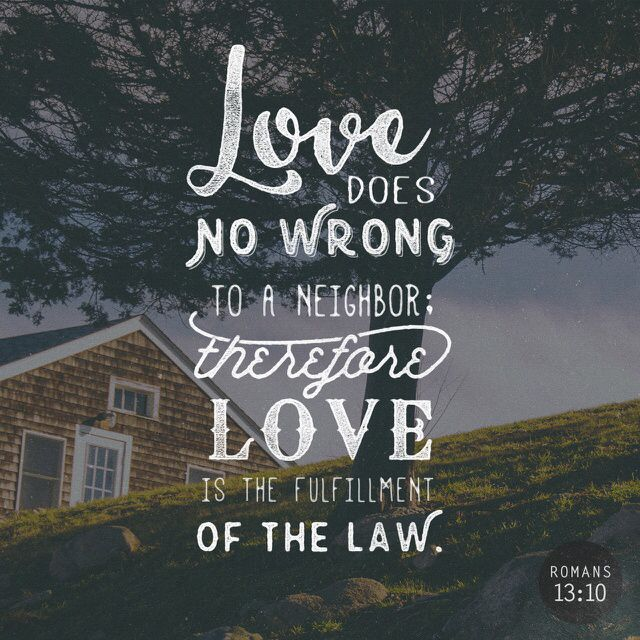 Love does no wrong to others, so love fulfills the requirements of God's law. ‭‭Romans‬ ‭13:10‬‬