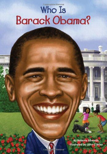Who Is Barack Obama? (Who Was...?) by Roberta Edwards http://www.amazon.com/dp/0448453304/ref=cm_sw_r_pi_dp_Lo7eub0AGYKQ2