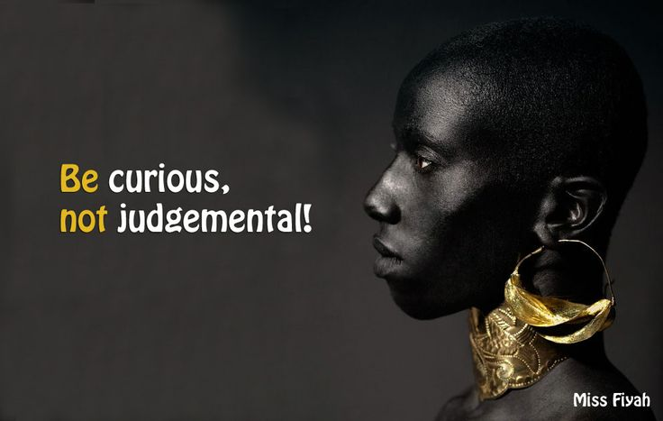 Be curious, not judgemental