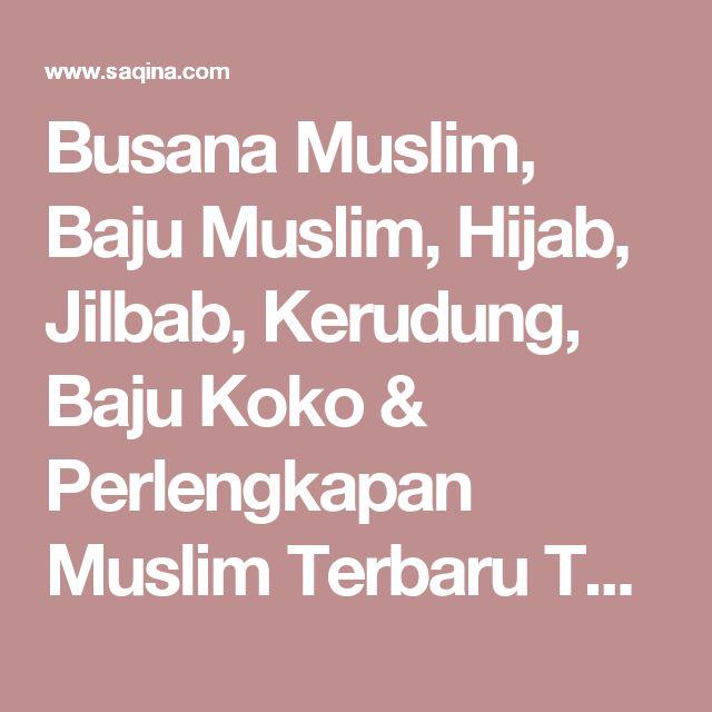Busana Muslim, Baju Muslim, Hijab, Jilbab, Kerudung, Baju Koko & Perlengkapan Muslim Terbaru Terlengkap & Termurah