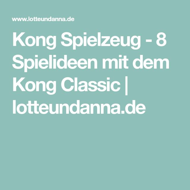 Kong Spielzeug - 8 Spielideen mit dem Kong Classic | lotteundanna.de