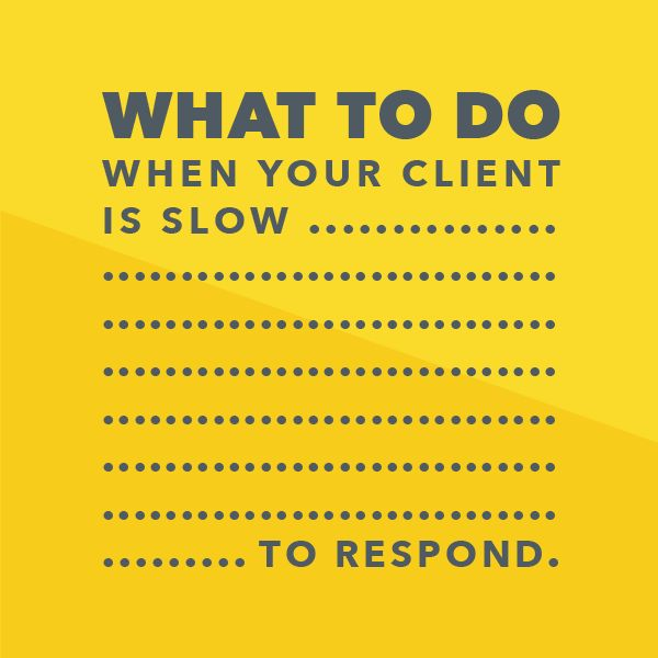 What to do when your client is slow to respond