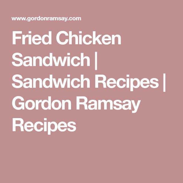 Fried Chicken Sandwich   Sandwich Recipes   Gordon Ramsay Recipes