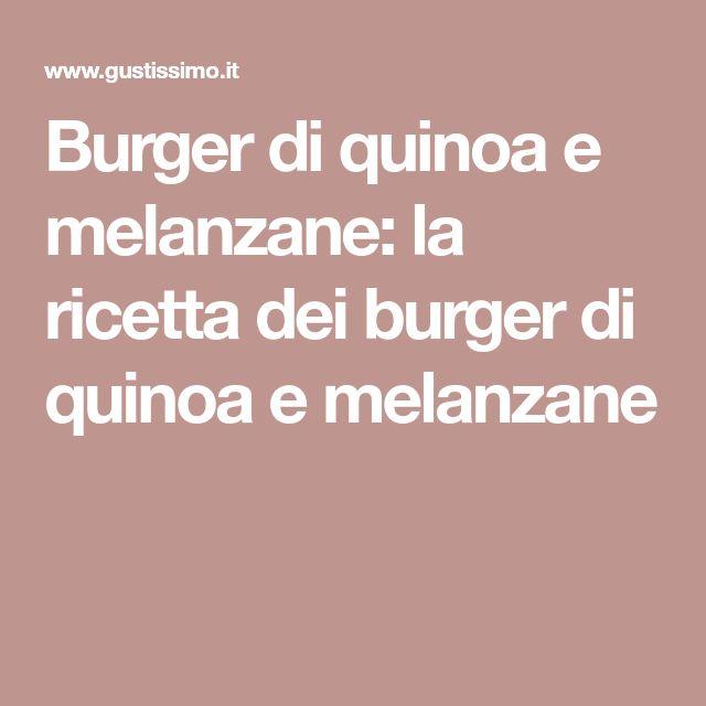 Burger di quinoa e melanzane: la ricetta dei burger di quinoa e melanzane
