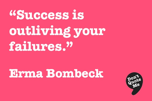 Success is outliving your failures. - Erma Bombeck #quote