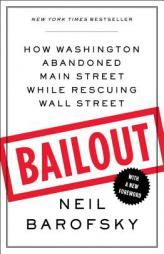 Rent Bailout: How Washington Abandoned Main Street While Rescuing Wall Street by Neil BarofskyAdd to Favorite Authors In this riveting account of the mishandling of the TARP bailout fund, a former federal prosecutor offers behind-the-scenes proof of the corrupt ways Washington officials serve the interests of Wall Street.  In author Neil Barofsky's bracing, fast-paced account of the mishandling of the $700 billion TARP (Troubled Asset Relief Program) bailout fund, he offers insider proof of…