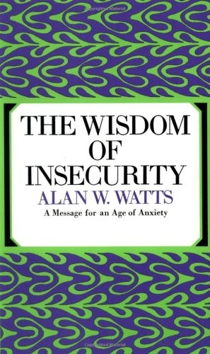 The Wisdom of Insecurity: A Message for an Age of Anxiety, by Alan Watts