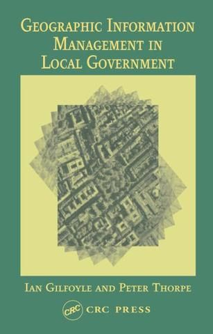 Geographic Information Management in Local Government; Ian Gilfoyle Peter Thorpe; Hardback