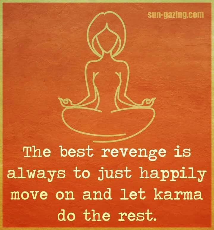 Quand la blessure émotionnelle souffre trop, oui la meilleure vengeance  s'accomplira suite au fait de m'être libéré de la douleur émotionnelle le Karma viendra m'appuyer et me soulager un moment à la fois.