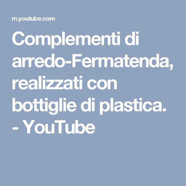 Complementi di arredo-Fermatenda,realizzati con bottiglie di plastica. - YouTube