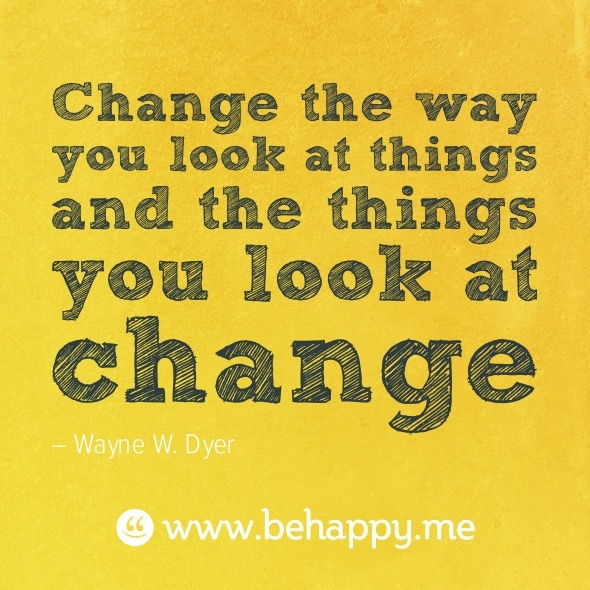 Change the way you look at things and the things you look at change: Quotes Inspiration, Career Inspiration, Truths, So True, Quotes Sayings, Favorite Quotes, Wayne Dyer, Women Inspiration, Favourit Quotes