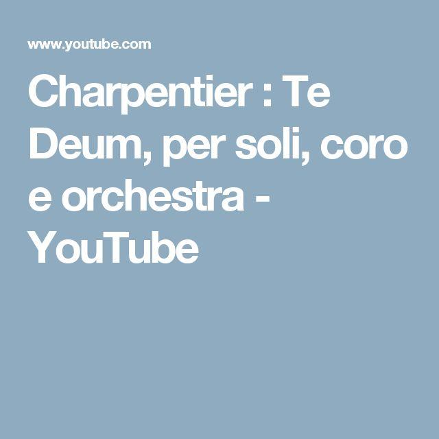 Charpentier : Te Deum, per soli, coro e orchestra - YouTube