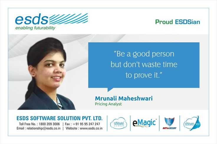 """""""Be a good person but don't waste time to prove it."""" - Mrunali Maheshwari, Pricing Analyst #Proud #ESDSian #ThoughtLeader ESDS - Fully Managed Datacenter & #CloudSolutions Company"""